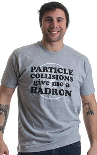 Particle Collisions give Me a Hadron | Funny Physics CERN Science Unisex T-shirt