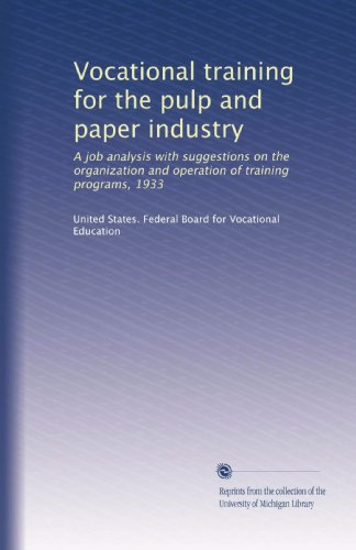 Vocational training for the pulp and paper industry: A job analysis with suggestions on the organization and operation of training programs, 1933 (Volume 2)