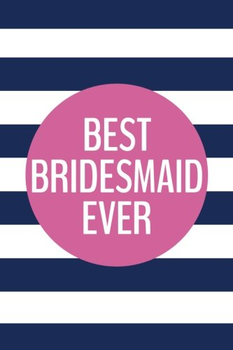 Download Best Bridesmaid Ever (6x9 Journal): Lined Writing Notebook, 120 Pages – Preppy Navy Blue Stripes with Peony Pink PDF