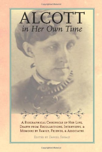 Alcott in Her Own Time: A Biographical Chronicle of Her LIfe, Drawn from Recollections, Interviews, and Memoirs by Famil