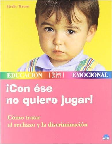 Libros de audio en inglés descarga gratuita mp3 ¡Con ése no quiero jugar!: Cómo tratar el rechazo y la discriminación (Educacion Emocional) 8497540581 PDF