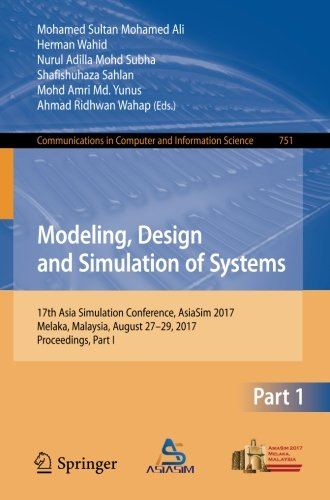 Modeling, Design and Simulation of Systems: 17th Asia Simulation Conference, AsiaSim 2017, Melaka, Malaysia, August 27 – 29, 2017, Proceedings, Part I ... in Computer and Information Science)