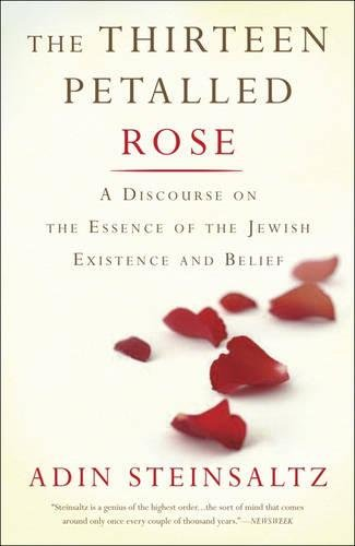 The Thirteen Petalled Rose: A Discourse On The Essence Of Jewish Existence And Belief