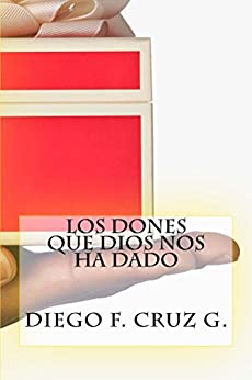 Los dones que Dios nos ha dado (Manuales de Estudio Bíblico Cruz nº 5) (Spanish Edition) by [Cruz G., Diego F.]