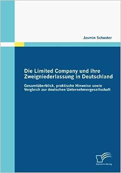 Die Limited Company und ihre Zweigniederlassung in Deutschland: Gesamtüberblick, praktische Hinweise sowie Vergleich zur deutschen Unternehmergesellschaft