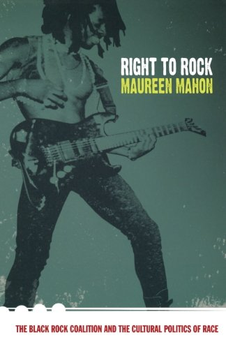 Right to Rock: The Black Rock Coalition and the Cultural Politics of Race