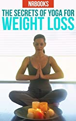The Secret of Yoga for weight loss : Discover the best Yoga Poses And Practicing Yoga For Stress Reduction (Meditation, Yoga) (English Edition)