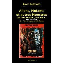 Aliens, Mutants et autres Monstres: 998 films de série Z, B et mieux… (French Edition)