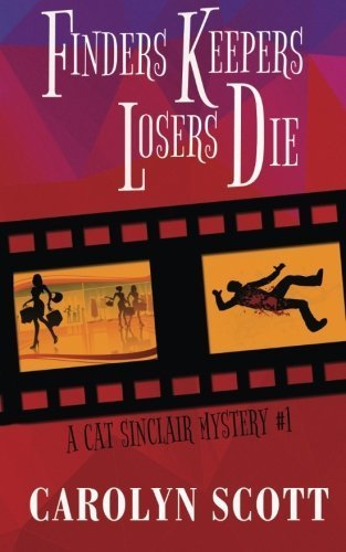Finders Keepers Losers Die: Cat Sinclair Mystery #1 (Cat Sinclair Mysteries) (Volume 1) by Carolyn Scott (2013-02-16)