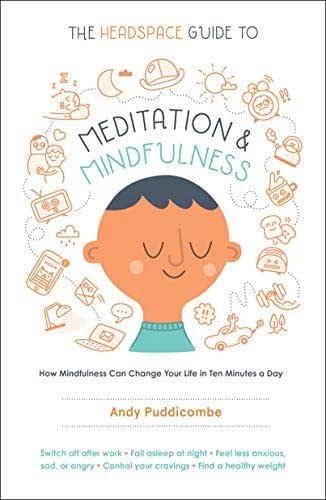 The Headspace Guide to Meditation and Mindfulness: How Mindfulness Can Change Your Life in Ten Minutes a Day