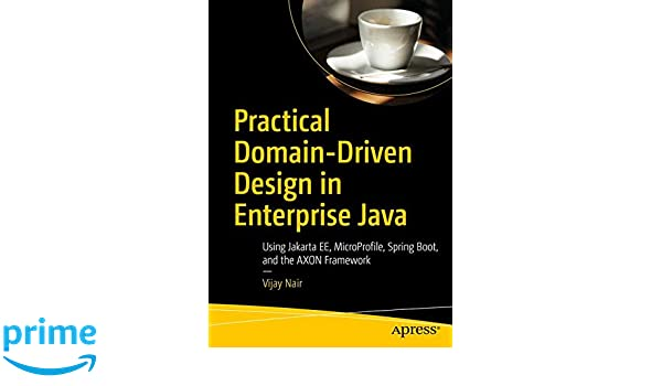 Practical Domain-Driven Design in Enterprise Java: Using Jakarta EE