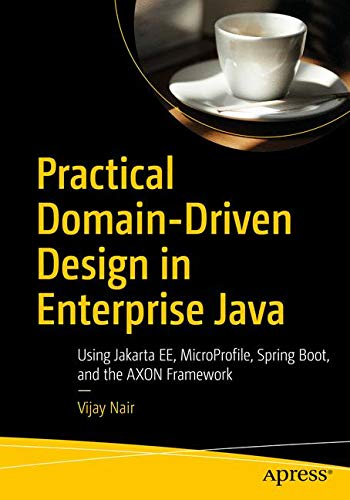 (Practical Domain-Driven Design in Enterprise Java: Using Jakarta EE, MicroProfile, Spring Boot, and the AXON Framework)