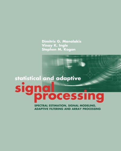 Statistical and Adaptive Signal Processing: Spectral Estimation, Signal Modeling, Adaptive Filtering and Array Processing (Artech House Signal Processing Library)