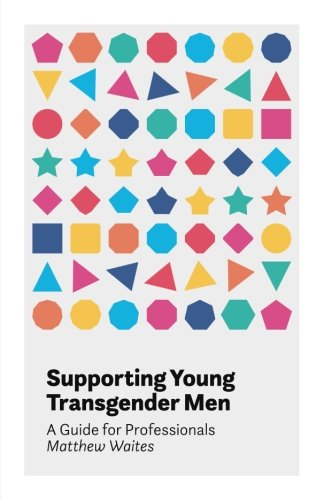 [BOOK] Supporting Young Transgender Men: A Guide for Professionals<br />[P.D.F]