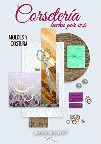 Corsetería hecha por vos: Moldes y Costura (Spanish Edition) by [Quevedo,