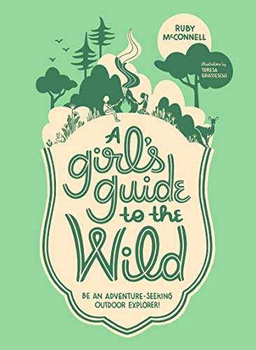 A Girl's Guide to the Wild: Be an Adventure-Seeking Outdoor Explorer! ()