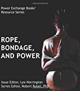 Ropes, Bondage, and Power: Power Exchange Books' Resource Series