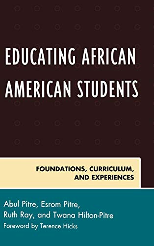 Educating African American Students: Foundations, Curriculum, and Experiences (Critical Black Pedagogy in Education)