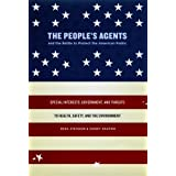 The People's Agents and the Battle to Protect the American Public: Special Interests, Government, and Threats to Health, Safety, and the Environment