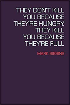 Book They Don't Kill You Because They're Hungry, They Kill You Because They're Full (Lannan Literary Selections)