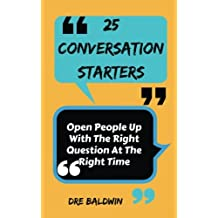 25  Conversation Starters: Learn To Open People Up with the Right Questions at the Right Time
