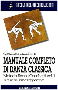 (Manuale completo di danza classica vol. 1 - Metodo Enrico Cecchetti)