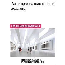 Au temps des mammouths (Paris - 2004): Les Fiches Exposition d'Universalis (French Edition)