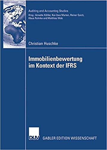 Immobilienbewertung im Kontext der IFRS: Eine deduktive und empirische Untersuchung der Vorziehenswürdigkeit alternativer Heuristiken hinsichtlich . . ... Edition) (Auditing and Accounting Studies)