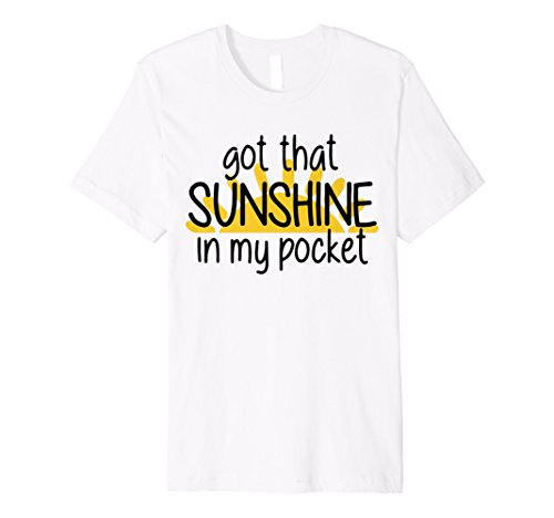 GOT THAT SUNSHINE IN MY POCKET FUN KIDS MEN & WOMEN T-SHIRT