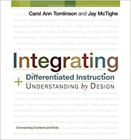 Integrating Differentiated Instruction And Understanding By Design Connecting Content And Kids Professional Development Tomlinson Carol A Mctighe Jay Amazon Com Books