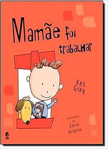 3c2b026f64c Mamãe Foi Trabalhar - Livros na Amazon Brasil- 9788525051103