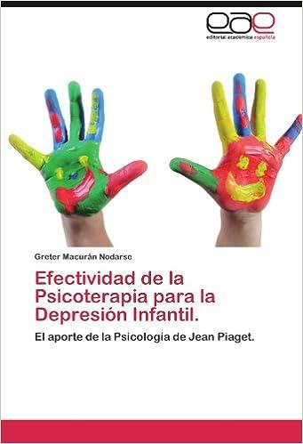 Efectividad de la Psicoterapia para la Depresión Infantil.: El aporte de la Psicología de Jean Piaget. (Spanish Edition): Greter Macurán Nodarse: ...
