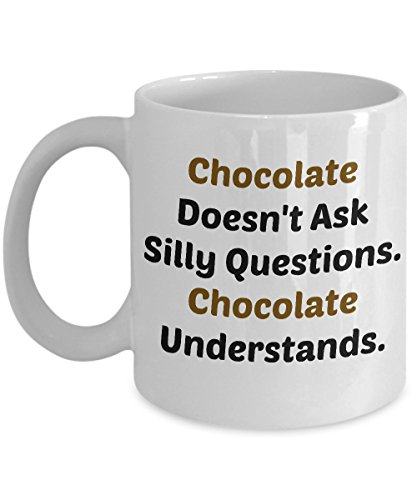 Chocolate Understand Mug - Funny Novelty 11oz Ceramic Coffee Tea Cup - Perfect Anniversary, Birthday or Holiday Gift For Sweets lovers