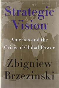 Strategic Vision: America and the Crisis of Global Power by Zbigniew Brzezinski (Jan 24 2012) by Basic Books