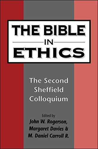The Bible in Ethics: The Second Sheffield Colloquium (The Library of Hebrew Bible/Old Testament Studies)