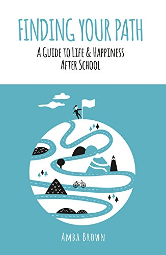 Finding Your Path: A Guide to Life and Happiness After School (For Australia To Post Christmas)