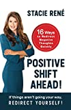 Positive Shift Ahead!: If things aren't going your way, redirect yourself!: more info