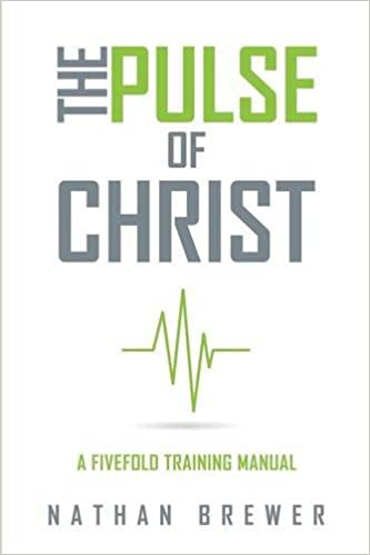 The Pulse Of Christ A Fivefold Training Manual Nathan Brewer