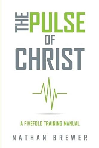 the pulse of christ a fivefold training manual nathan brewer rh amazon com