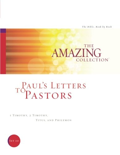 Paul's Letters to Pastors: 1 Timothy, 2 Timothy, Titus, and Philemon (The Amazing Collection: The Bible, Book by Book) (Volume 10)