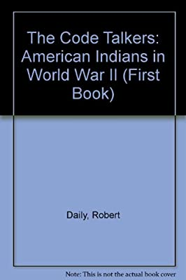 The Code Talkers: American Indians in World War II
