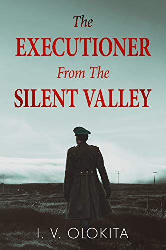 The Executioner From The Silent Valley: A WW2 Historical Novel
