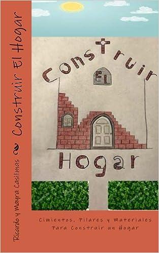 Construir El Hogar: Cimientos, Pilares y Materiales Para ...