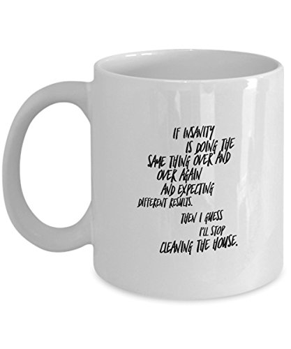 Coffee Mug Quote Mom Gifts Home Mom Gifts Mothers Day If insanity is doing the same thing over and over again and expecting different results. Then I