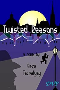 Twisted Reasons by Geza Tatrallyay (2014-11-16)