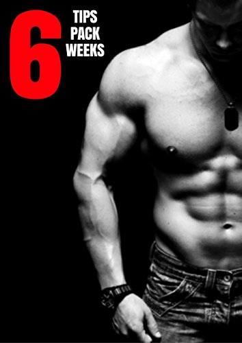 How To Get A 6 Pack In 6 Weeks: Achieve Your Dream Body