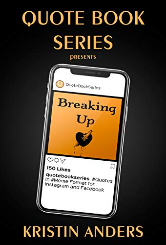 Breaking Up: Quotes for Broken Hearts and Moving On (Quote