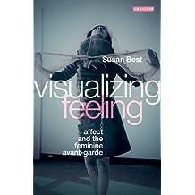 Visualizing Feeling: Affect and the Feminine Avant-garde