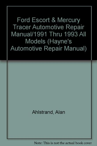 Ford Escort & Mercury Tracer Automotive Repair Manual/1991 Thru 1993 All Models (Hayne's Automotive Repair Manual)