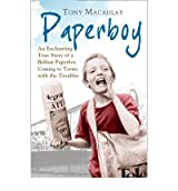 Macaulay, Tony ( Author )(Paperboy: An Enchanting True Story of a Belfast Paperboy Coming to Terms with the Troubles ) Paperback